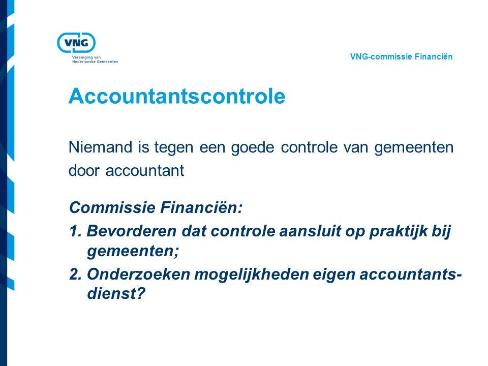 Vereniging van Nederlandse Gemeenten Accountantscontrole Niemand is tegen een goede controle van gemeenten door accountant Commissie Financiën: 1. Bev