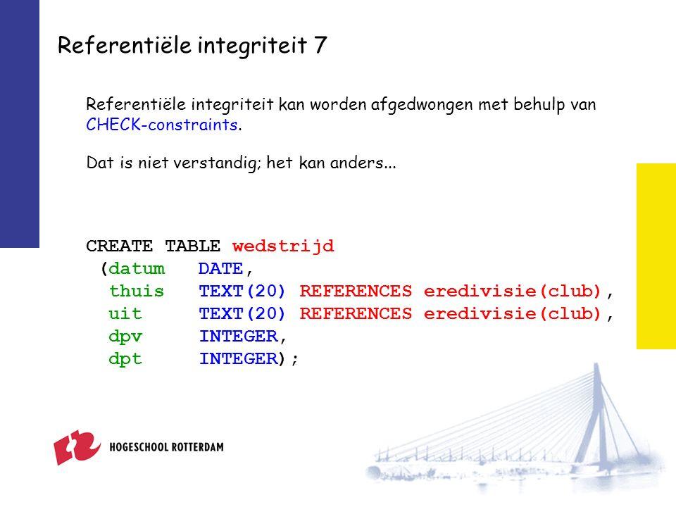 Referentiële integriteit 7 Referentiële integriteit kan worden afgedwongen met behulp van CHECK-constraints.