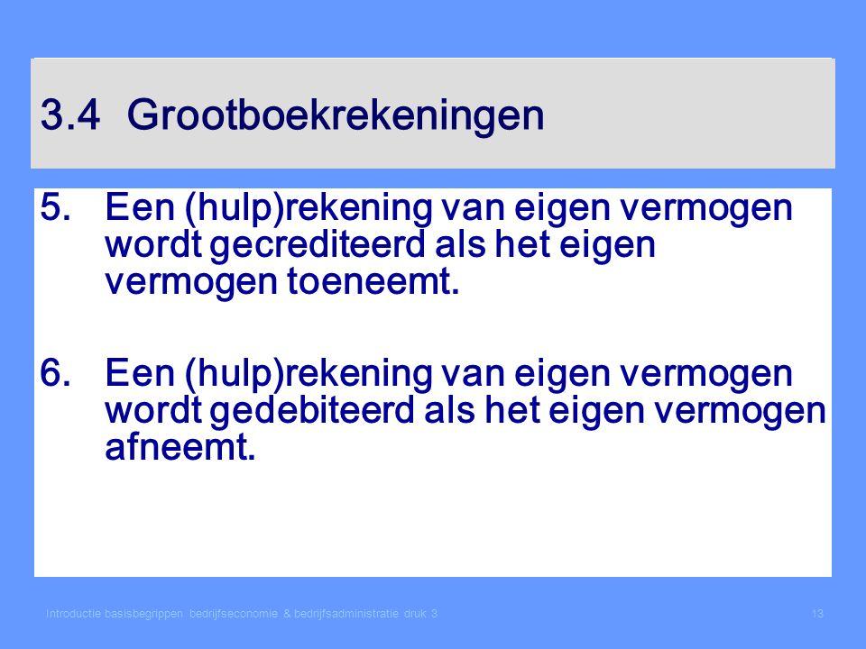 Introductie basisbegrippen bedrijfseconomie & bedrijfsadministratie druk 313 3.4Grootboekrekeningen 5.Een (hulp)rekening van eigen vermogen wordt gecr