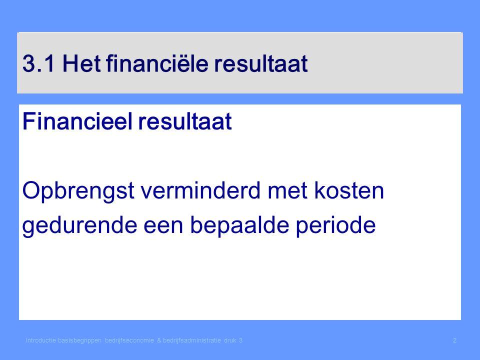 Introductie basisbegrippen bedrijfseconomie & bedrijfsadministratie druk 32 3.1 Het financiële resultaat Financieel resultaat Opbrengst verminderd met