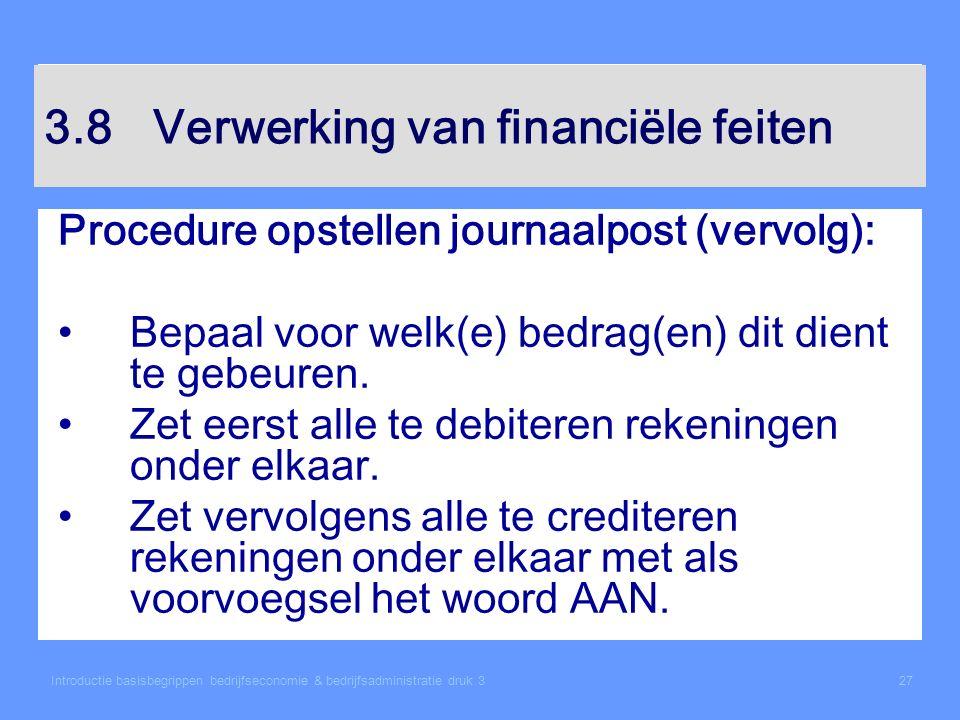 Introductie basisbegrippen bedrijfseconomie & bedrijfsadministratie druk 327 3.8 Verwerking van financiële feiten Procedure opstellen journaalpost (ve