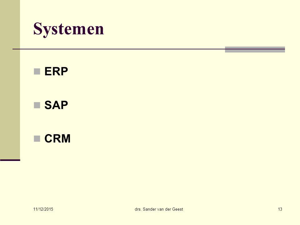 11/12/2015 drs. Sander van der Geest13 Systemen ERP SAP CRM