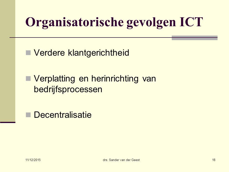 11/12/2015 drs. Sander van der Geest18 Organisatorische gevolgen ICT Verdere klantgerichtheid Verplatting en herinrichting van bedrijfsprocessen Decen