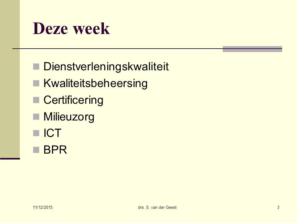 Deze week Dienstverleningskwaliteit Kwaliteitsbeheersing Certificering Milieuzorg ICT BPR 11/12/2015 drs. S. van der Geest3