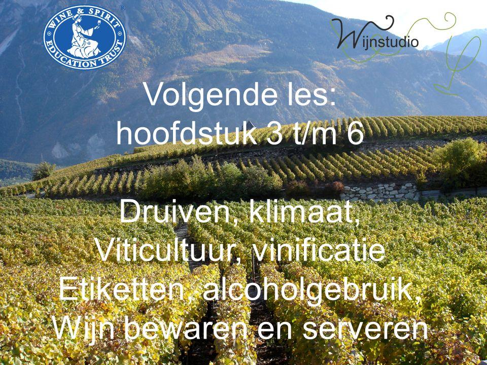 Volgende les: hoofdstuk 3 t/m 6 Druiven, klimaat, Viticultuur, vinificatie Etiketten, alcoholgebruik, Wijn bewaren en serveren