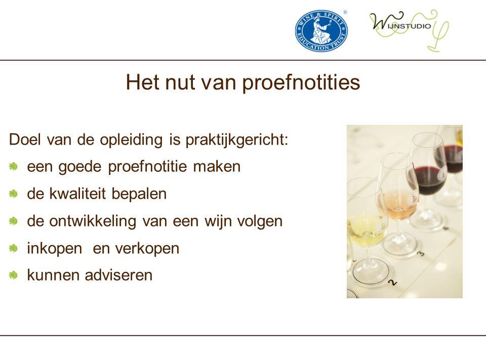 Het nut van proefnotities Doel van de opleiding is praktijkgericht: een goede proefnotitie maken de kwaliteit bepalen de ontwikkeling van een wijn vol