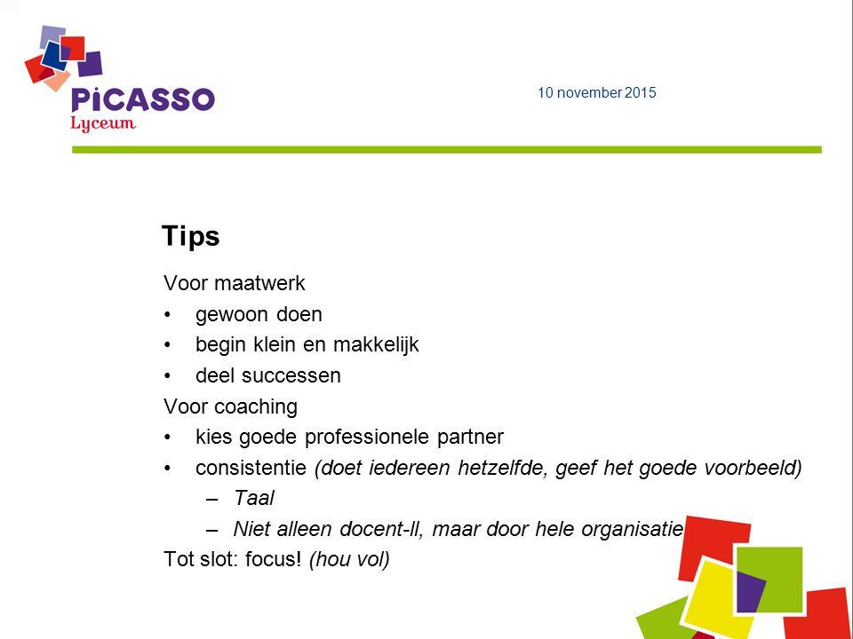 Tips Voor maatwerk gewoon doen begin klein en makkelijk deel successen Voor coaching kies goede professionele partner consistentie (doet iedereen hetzelfde, geef het goede voorbeeld) –Taal –Niet alleen docent-ll, maar door hele organisatie Tot slot: focus.