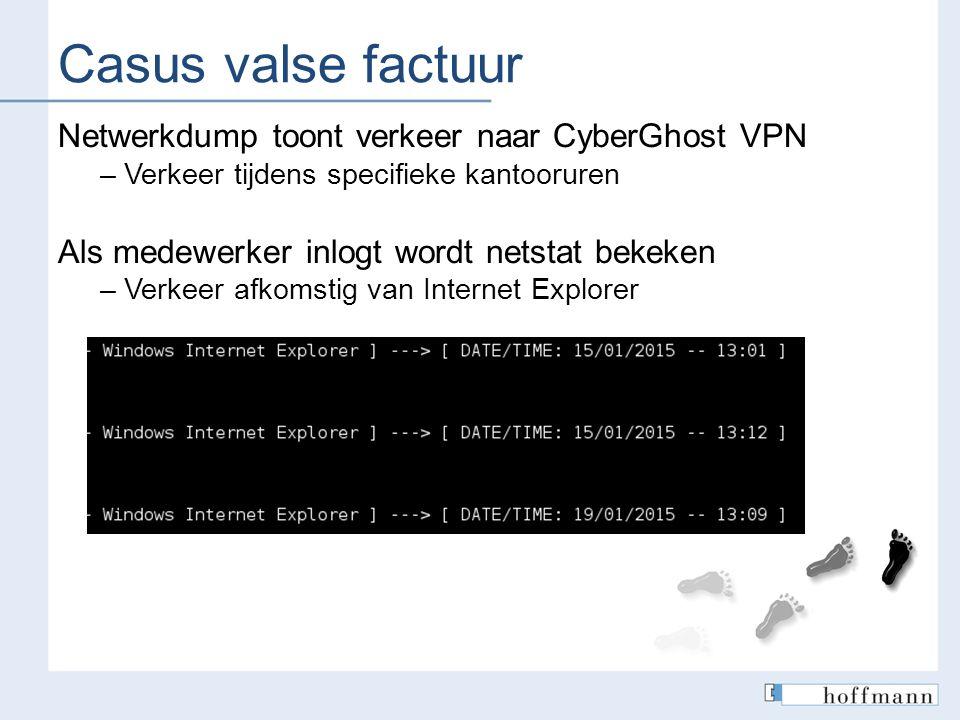 Casus valse factuur Netwerkdump toont verkeer naar CyberGhost VPN – Verkeer tijdens specifieke kantooruren Als medewerker inlogt wordt netstat bekeken
