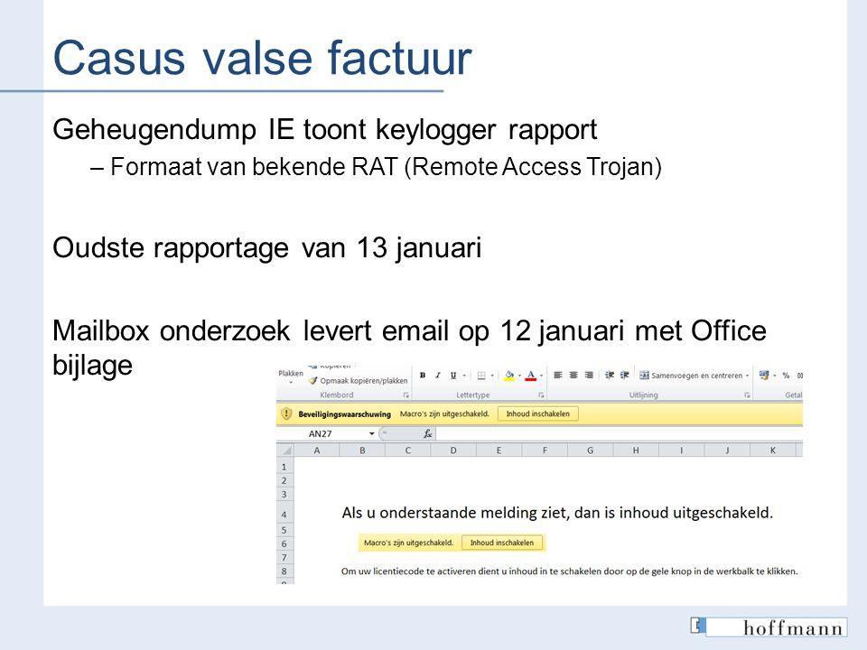 Casus valse factuur Geheugendump IE toont keylogger rapport – Formaat van bekende RAT (Remote Access Trojan) Oudste rapportage van 13 januari Mailbox