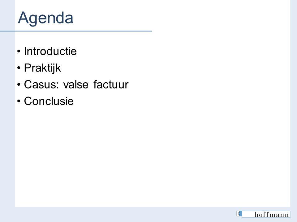 Agenda Introductie Praktijk Casus: valse factuur Conclusie