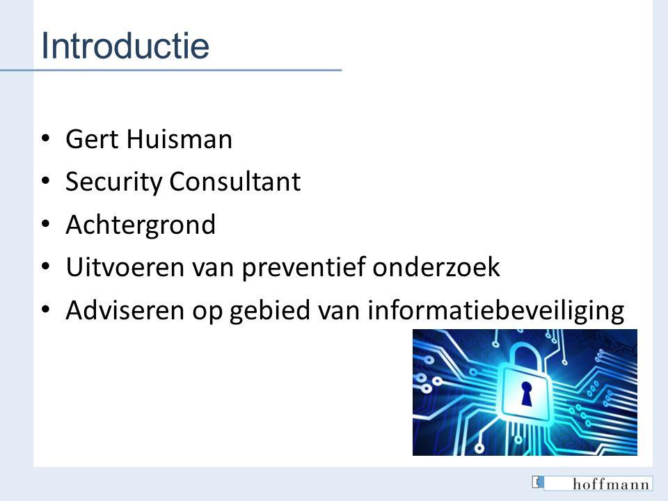 Introductie Gert Huisman Security Consultant Achtergrond Uitvoeren van preventief onderzoek Adviseren op gebied van informatiebeveiliging