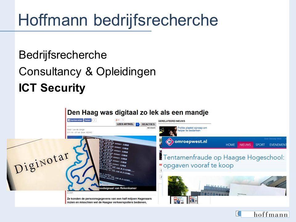 Hoffmann bedrijfsrecherche Bedrijfsrecherche Consultancy & Opleidingen ICT Security