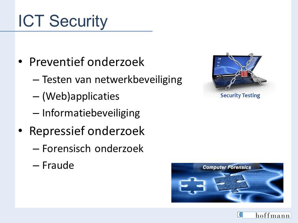 Preventief onderzoek – Testen van netwerkbeveiliging – (Web)applicaties – Informatiebeveiliging Repressief onderzoek – Forensisch onderzoek – Fraude