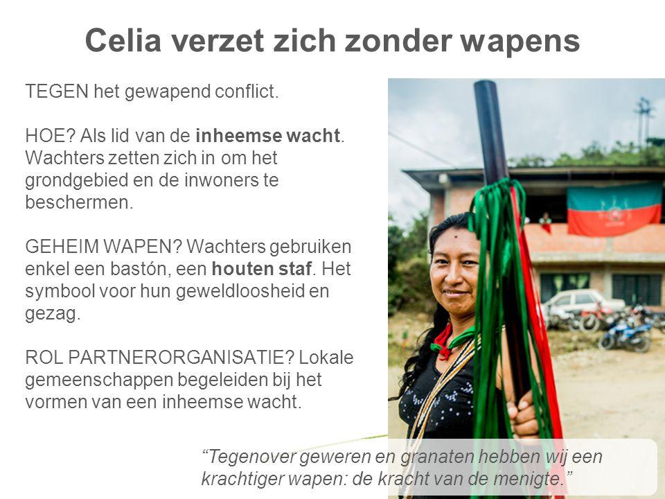 Celia verzet zich zonder wapens TEGEN het gewapend conflict. HOE? Als lid van de inheemse wacht. Wachters zetten zich in om het grondgebied en de inwo