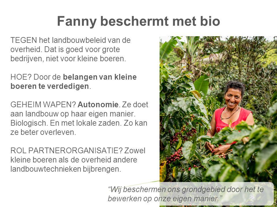 Fanny beschermt met bio TEGEN het landbouwbeleid van de overheid. Dat is goed voor grote bedrijven, niet voor kleine boeren. HOE? Door de belangen van