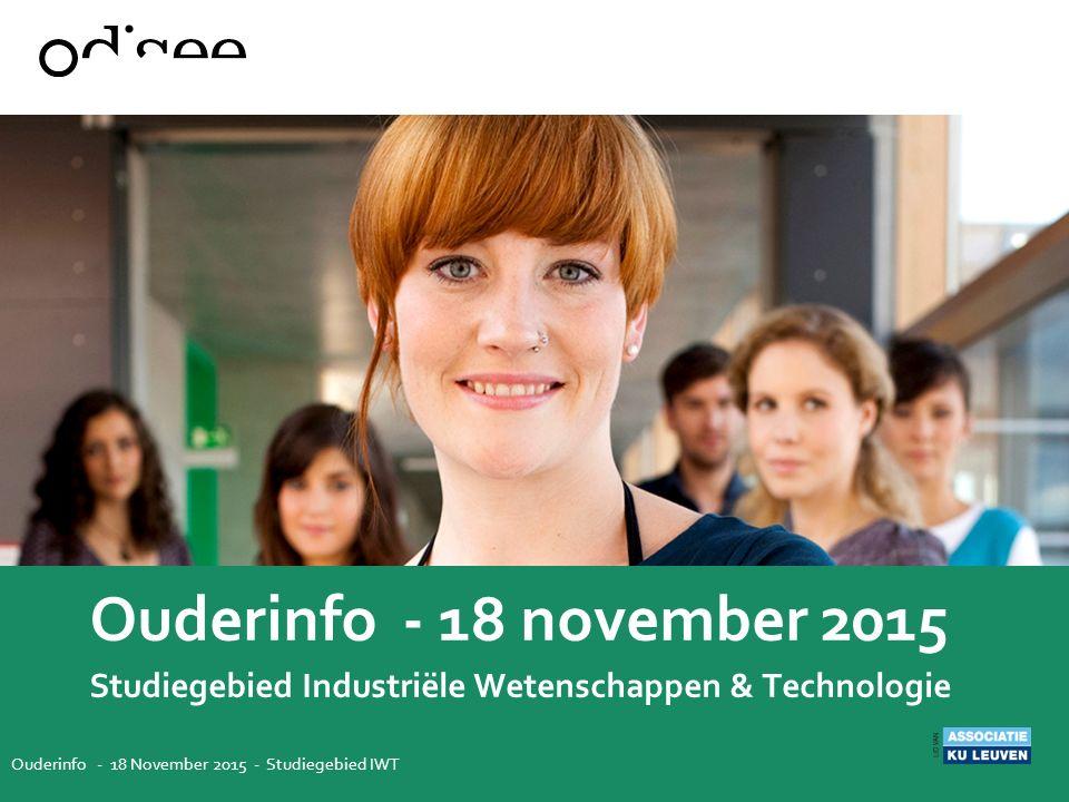 Ouderinfo - 18 november 2015 Studiegebied Industriële Wetenschappen & Technologie Ouderinfo - 18 November 2015 - Studiegebied IWT