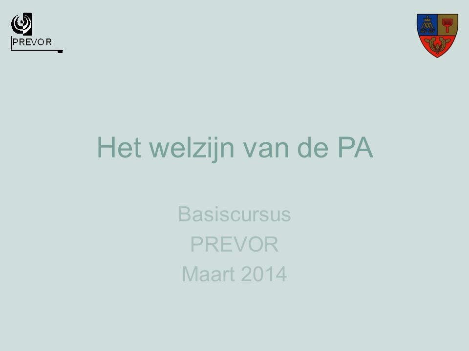 Het welzijn van de PA Basiscursus PREVOR Maart 2014
