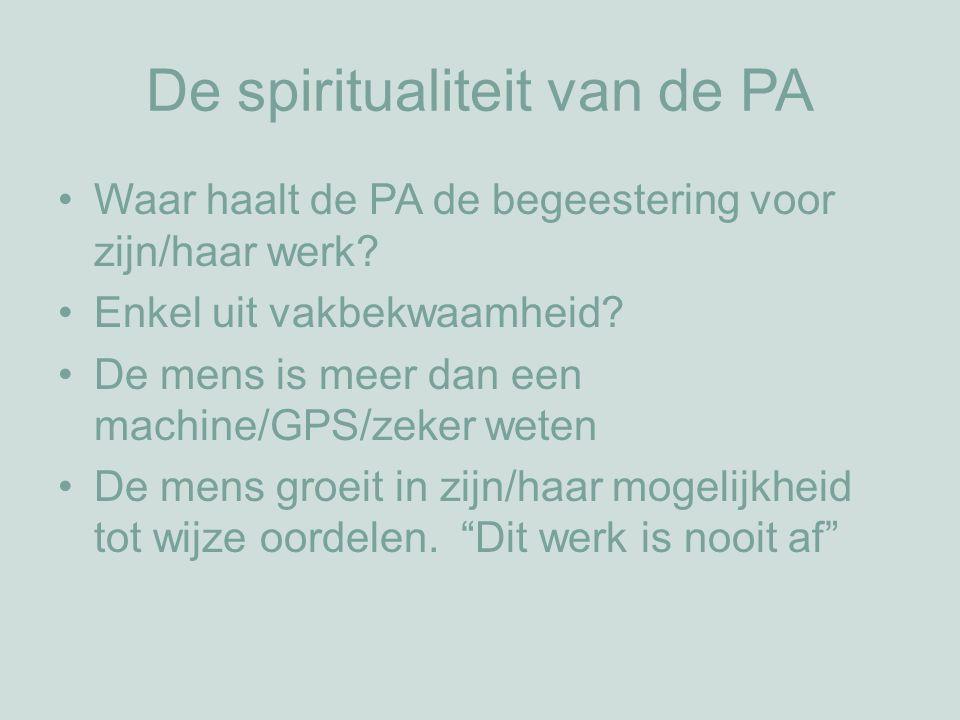 De spiritualiteit van de PA Waar haalt de PA de begeestering voor zijn/haar werk.