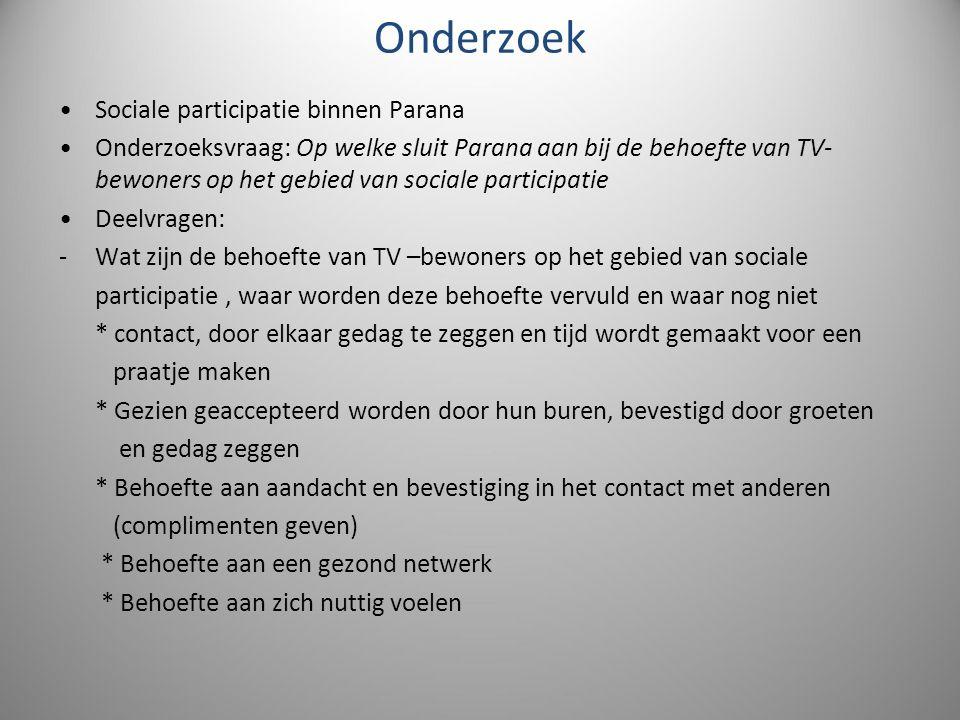 Onderzoek Sociale participatie binnen Parana Onderzoeksvraag: Op welke sluit Parana aan bij de behoefte van TV- bewoners op het gebied van sociale par