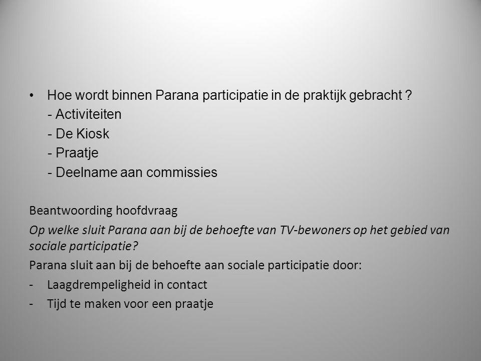 Hoe wordt binnen Parana participatie in de praktijk gebracht ? - Activiteiten - De Kiosk - Praatje - Deelname aan commissies Beantwoording hoofdvraag