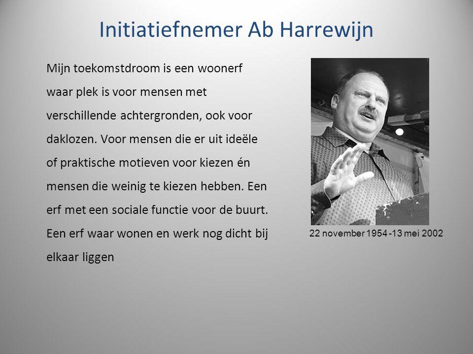 Initiatiefnemer Ab Harrewijn Mijn toekomstdroom is een woonerf waar plek is voor mensen met verschillende achtergronden, ook voor daklozen. Voor mense