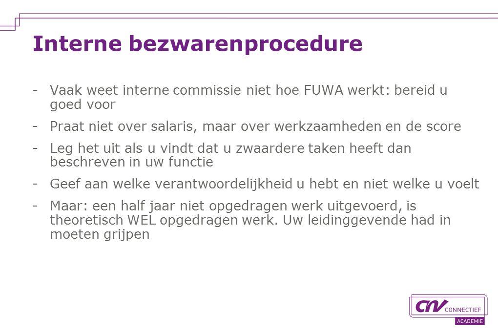 Interne bezwarenprocedure -Vaak weet interne commissie niet hoe FUWA werkt: bereid u goed voor -Praat niet over salaris, maar over werkzaamheden en de