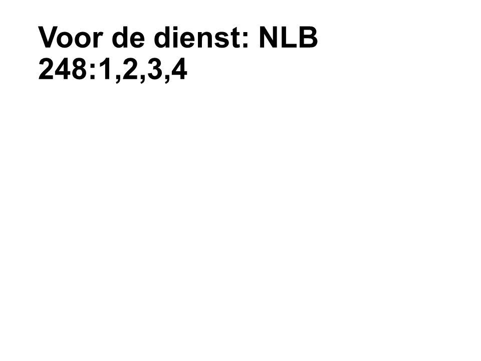 Voor de dienst: NLB 248:1,2,3,4