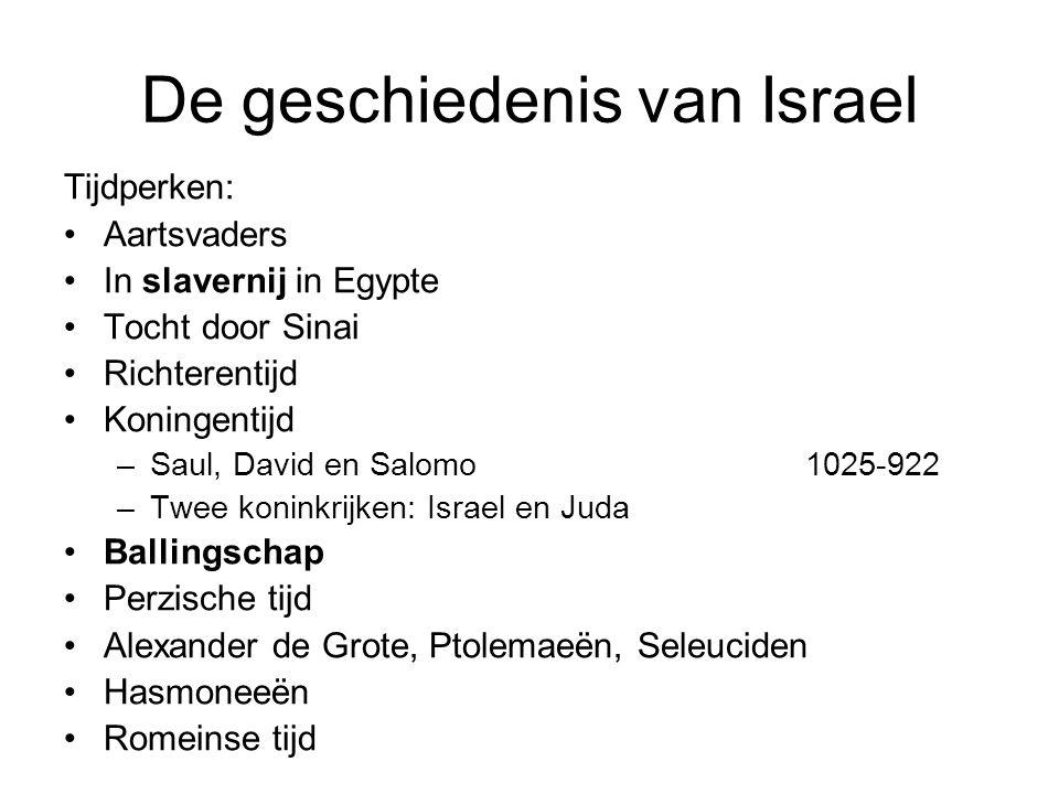 De geschiedenis van Israel Tijdperken: Aartsvaders In slavernij in Egypte Tocht door Sinai Richterentijd Koningentijd –Saul, David en Salomo1025-922 –