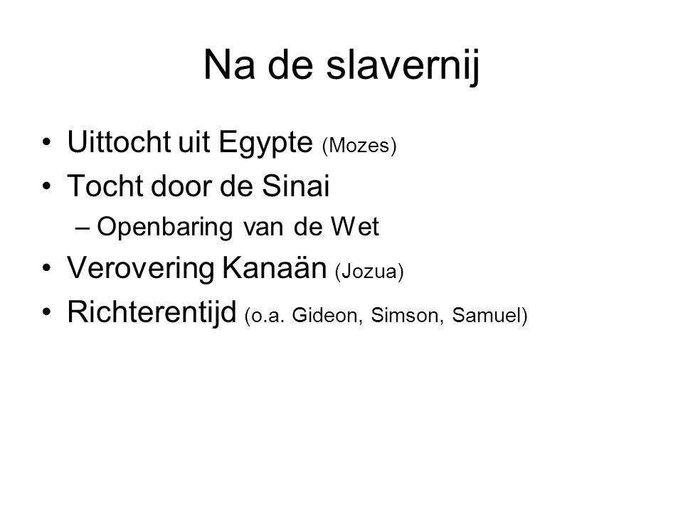 Na de slavernij Uittocht uit Egypte (Mozes) Tocht door de Sinai –Openbaring van de Wet Verovering Kanaän (Jozua) Richterentijd (o.a. Gideon, Simson, S