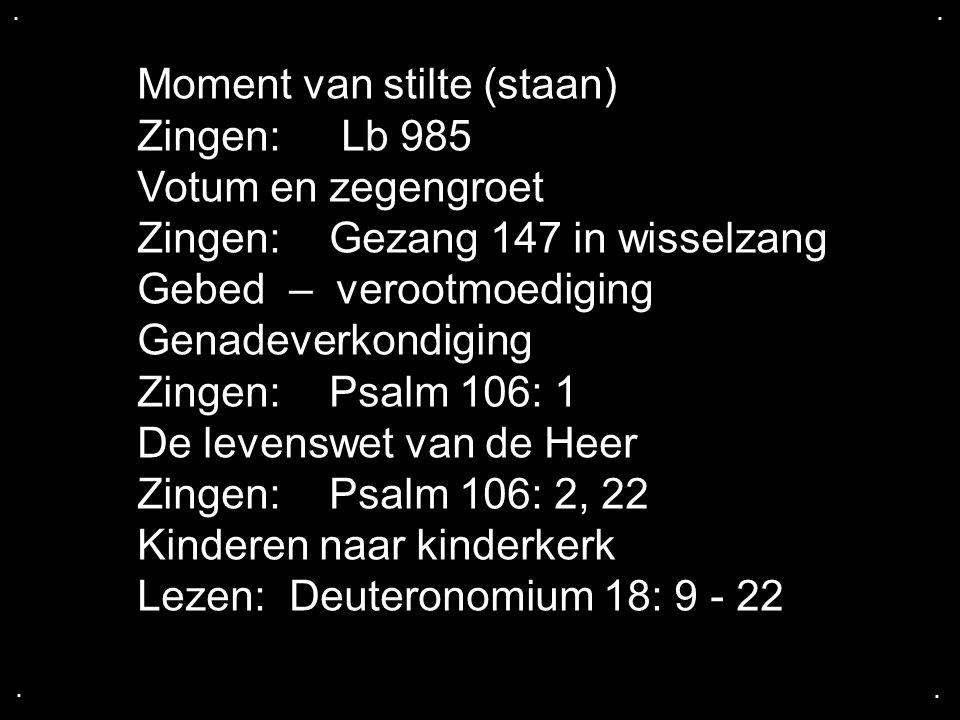 .... Moment van stilte (staan) Zingen: Lb 985 Votum en zegengroet Zingen: Gezang 147 in wisselzang Gebed – verootmoediging Genadeverkondiging Zingen: