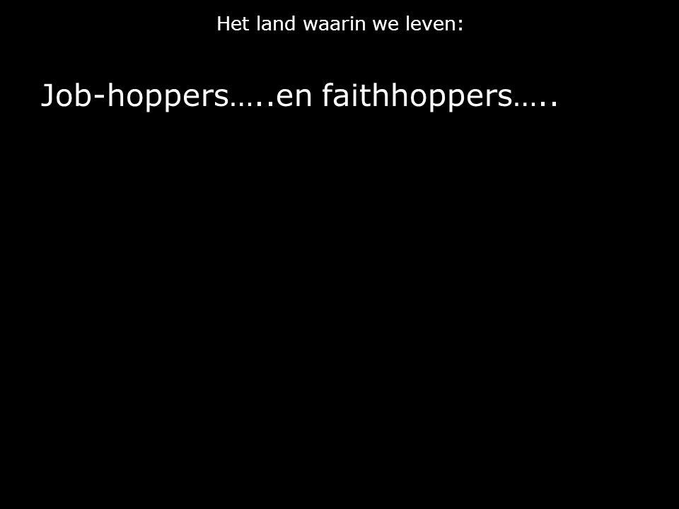 Het land waarin we leven: Job-hoppers…..en faithhoppers…..