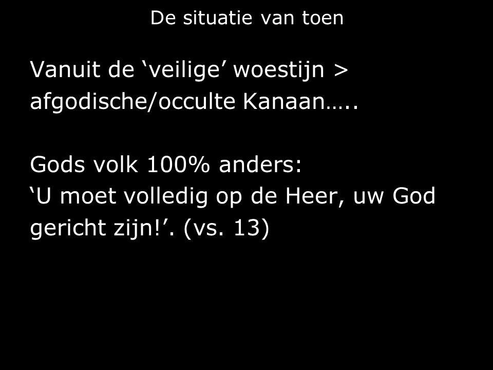 De situatie van toen Vanuit de 'veilige' woestijn > afgodische/occulte Kanaan…..