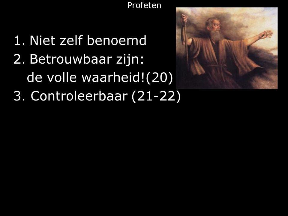 Profeten 1.Niet zelf benoemd 2.Betrouwbaar zijn: de volle waarheid!(20) 3. Controleerbaar (21-22)
