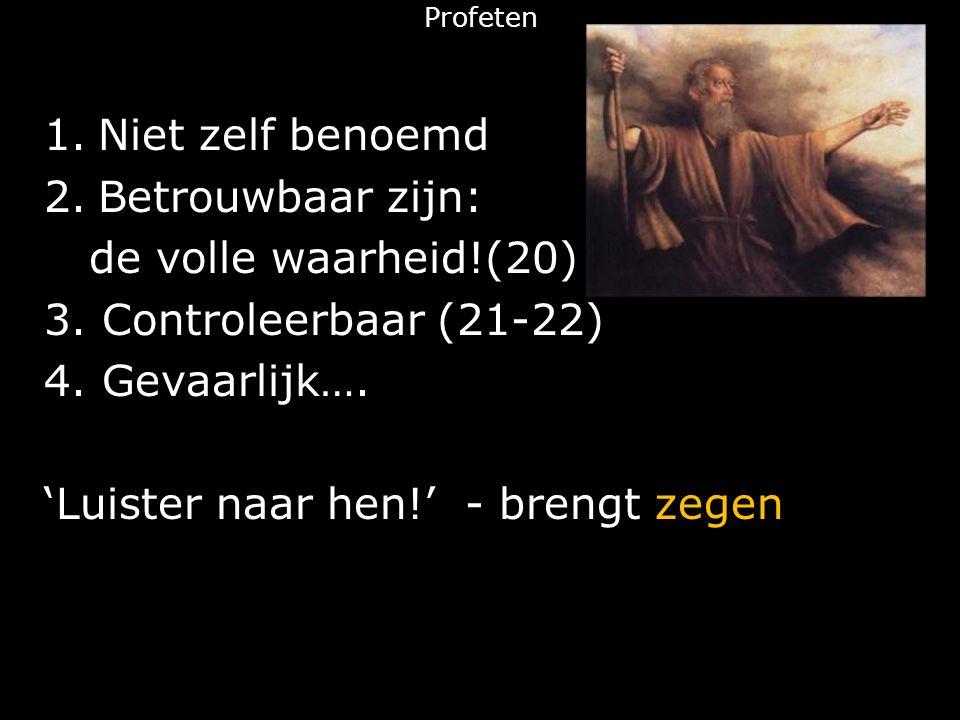 Profeten 1.Niet zelf benoemd 2.Betrouwbaar zijn: de volle waarheid!(20) 3.