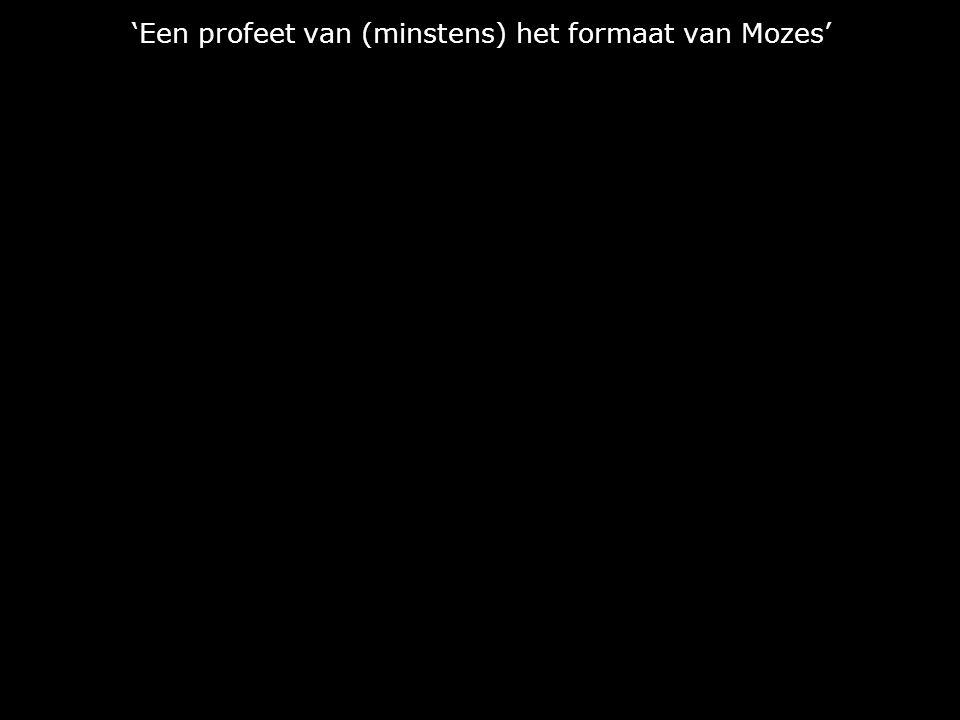 'Een profeet van (minstens) het formaat van Mozes'