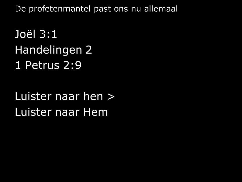 De profetenmantel past ons nu allemaal Joël 3:1 Handelingen 2 1 Petrus 2:9 Luister naar hen > Luister naar Hem