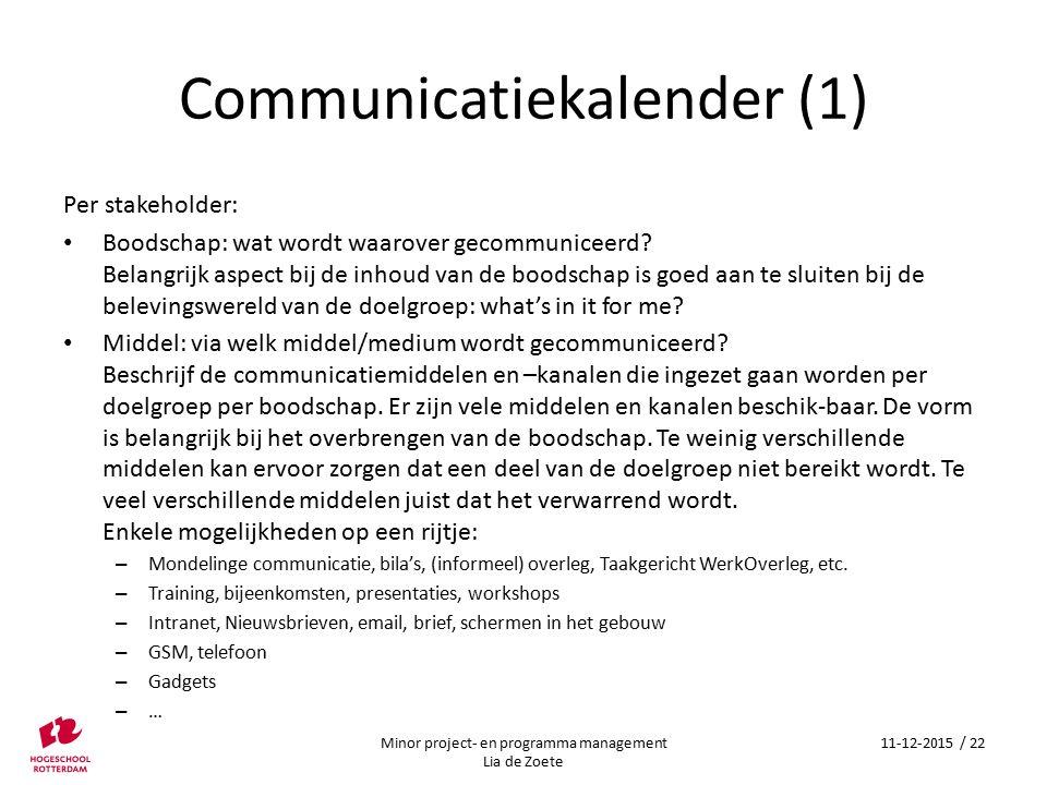 Communicatiekalender (1) Per stakeholder: Boodschap: wat wordt waarover gecommuniceerd.