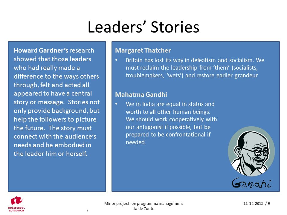 Leaders' Stories Howard Gardner's research showed that those leaders who had really made a difference to the ways others through, felt and acted all a