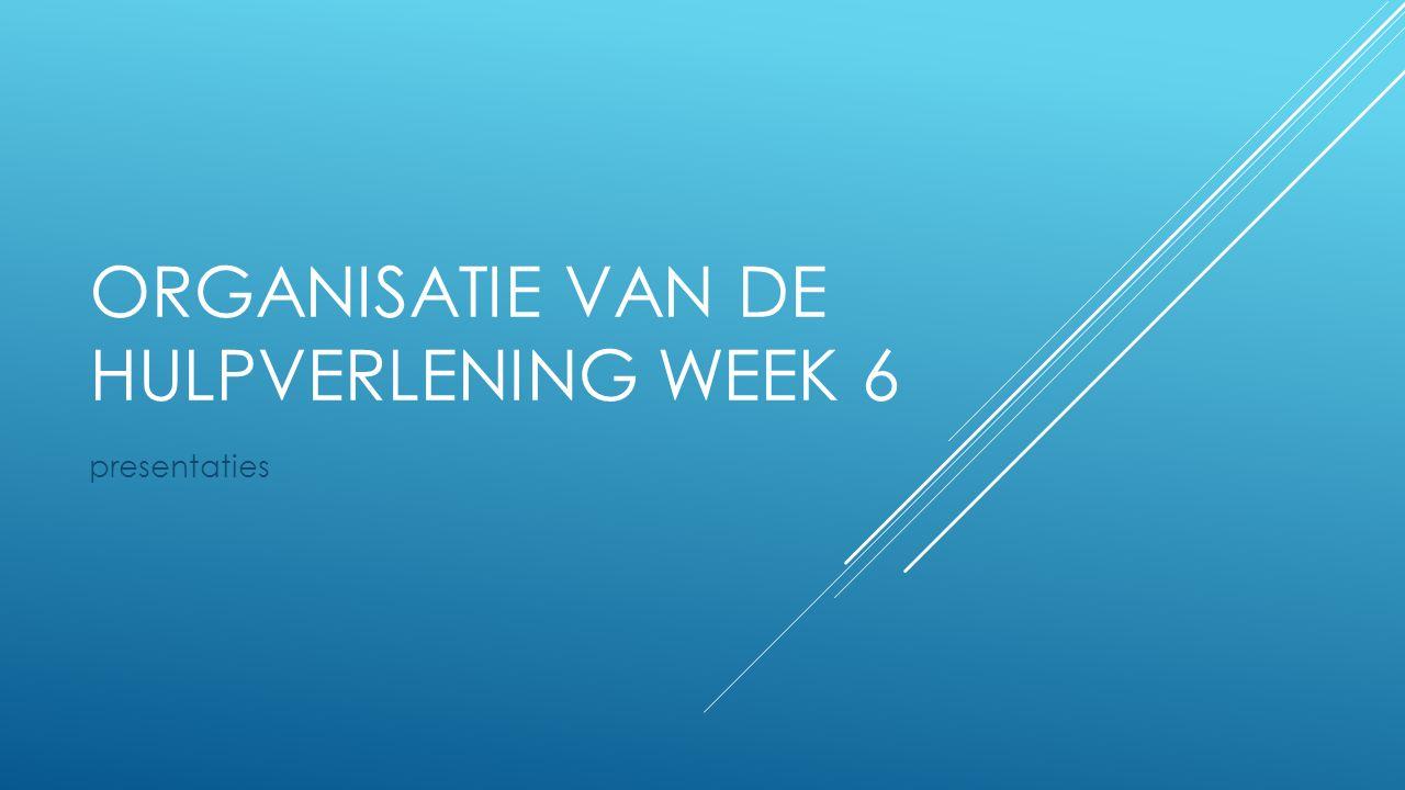 ORGANISATIE VAN DE HULPVERLENING WEEK 6 presentaties