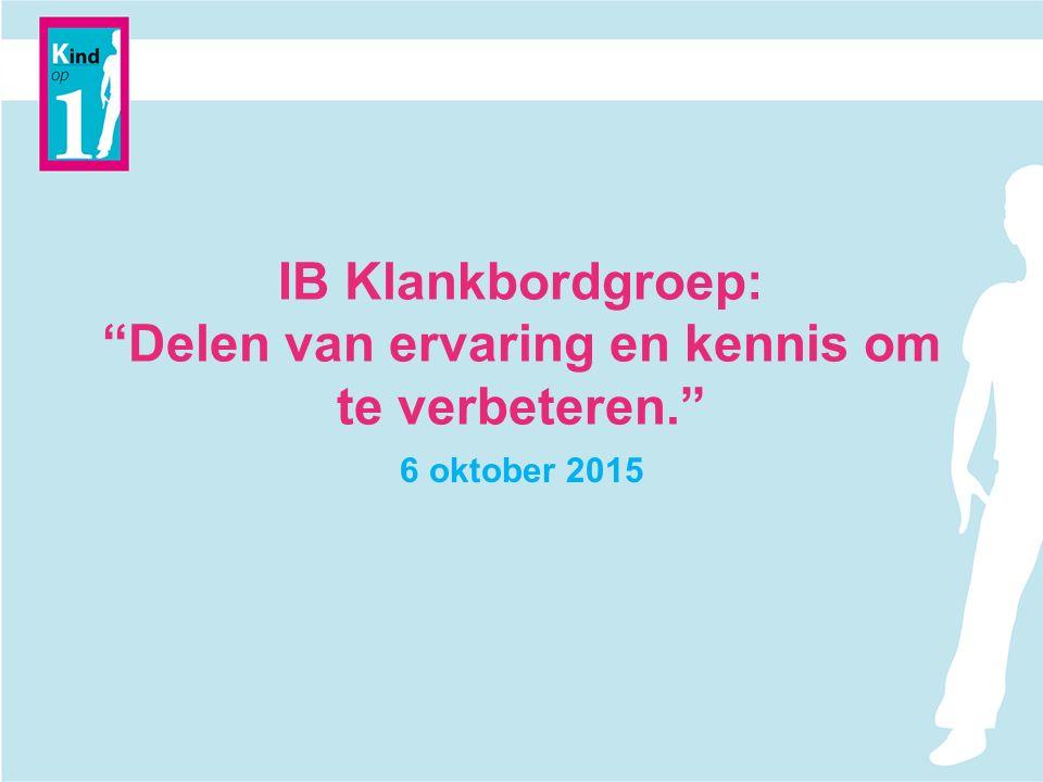IB Klankbordgroep: Delen van ervaring en kennis om te verbeteren. 6 oktober 2015
