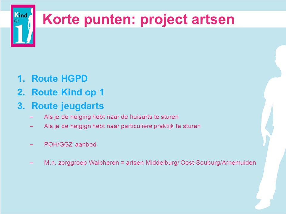 Korte punten: project artsen 1.Route HGPD 2.Route Kind op 1 3.Route jeugdarts –Als je de neiging hebt naar de huisarts te sturen –Als je de neigign hebt naar particuliere praktijk te sturen –POH/GGZ aanbod –M.n.