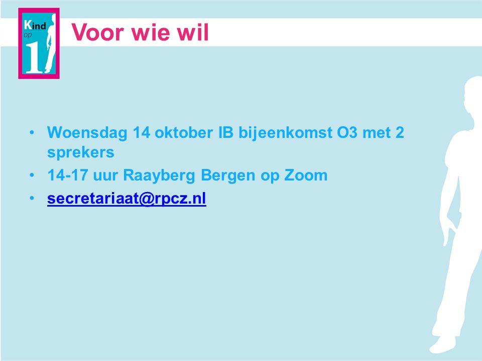 Voor wie wil Woensdag 14 oktober IB bijeenkomst O3 met 2 sprekers 14-17 uur Raayberg Bergen op Zoom secretariaat@rpcz.nl