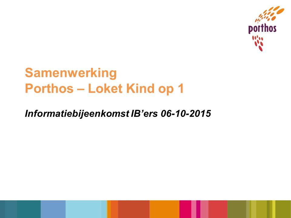 Samenwerking Porthos – Loket Kind op 1 Informatiebijeenkomst IB'ers 06-10-2015