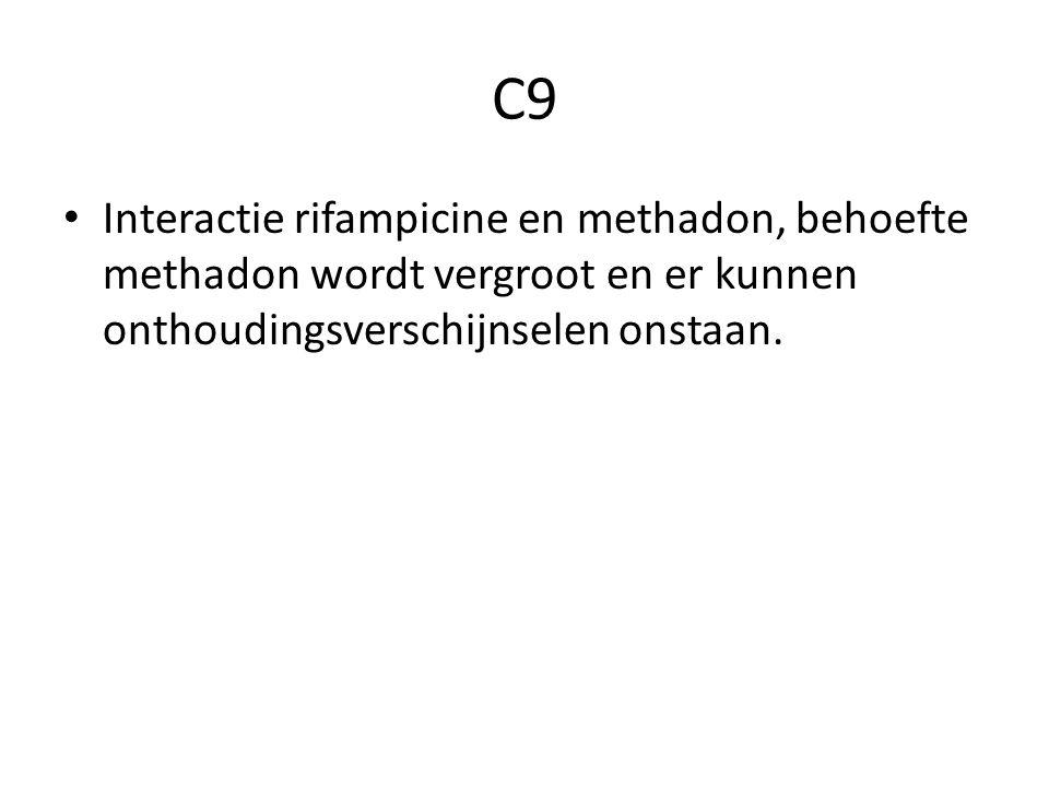 C9 Interactie rifampicine en methadon, behoefte methadon wordt vergroot en er kunnen onthoudingsverschijnselen onstaan.