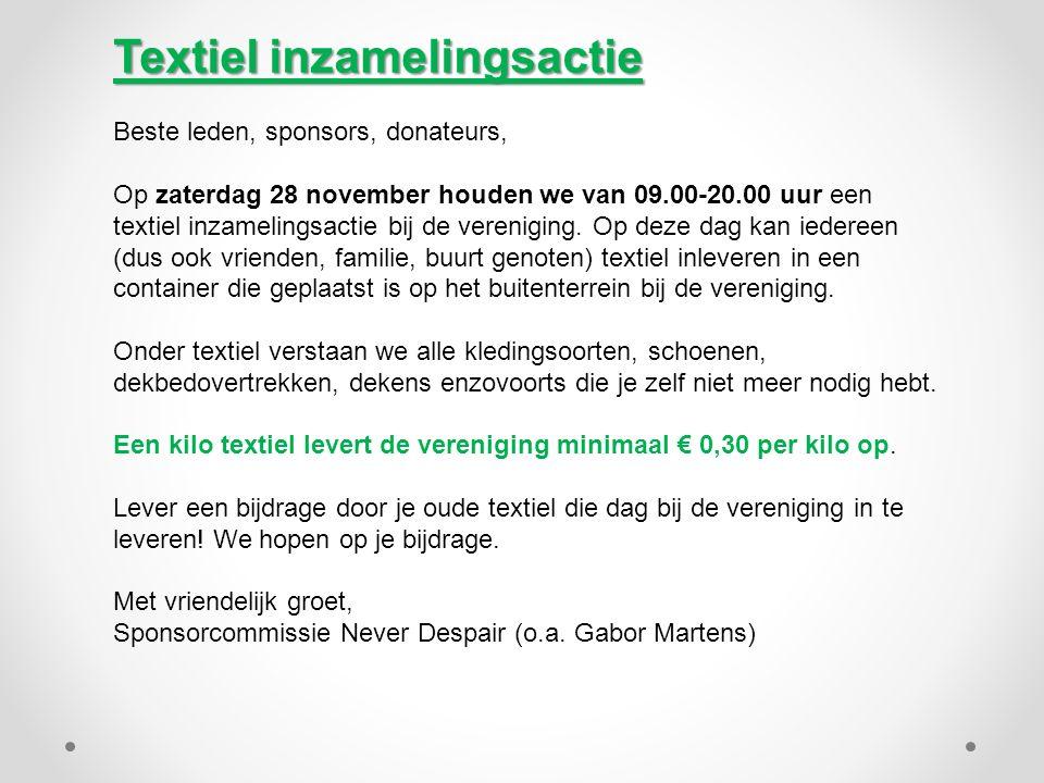 Textiel inzamelingsactie Beste leden, sponsors, donateurs, Op zaterdag 28 november houden we van 09.00-20.00 uur een textiel inzamelingsactie bij de v