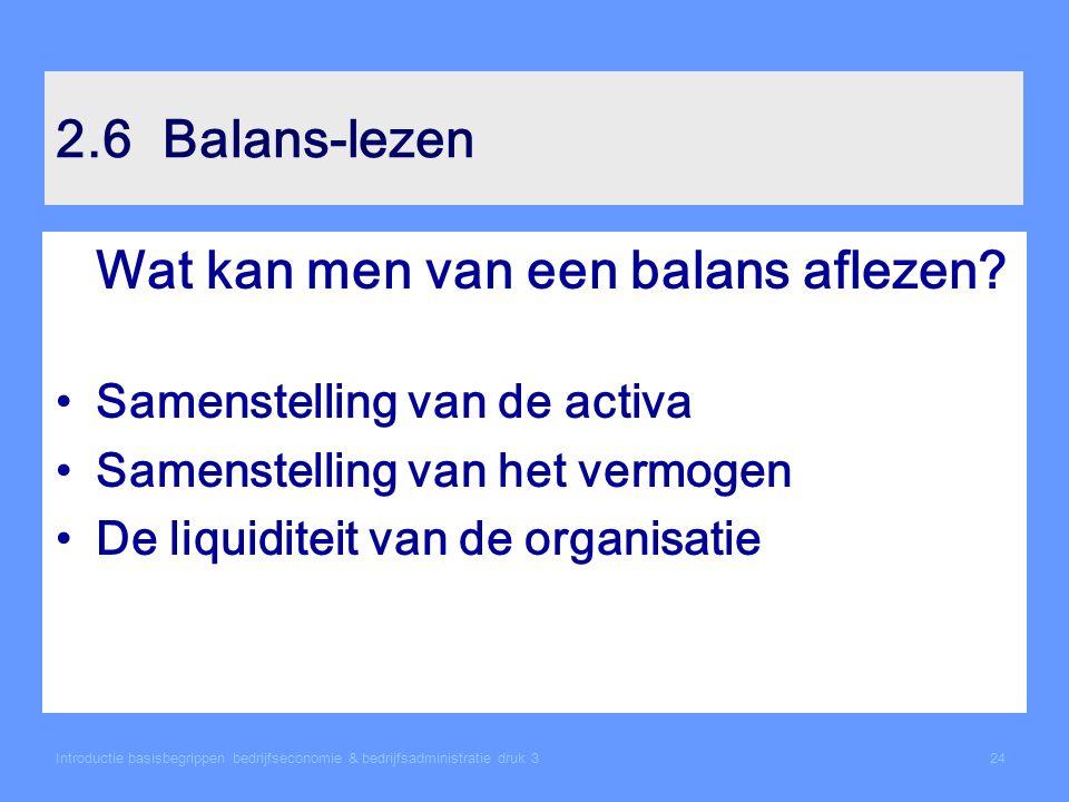 Introductie basisbegrippen bedrijfseconomie & bedrijfsadministratie druk 324 2.6Balans-lezen Wat kan men van een balans aflezen.