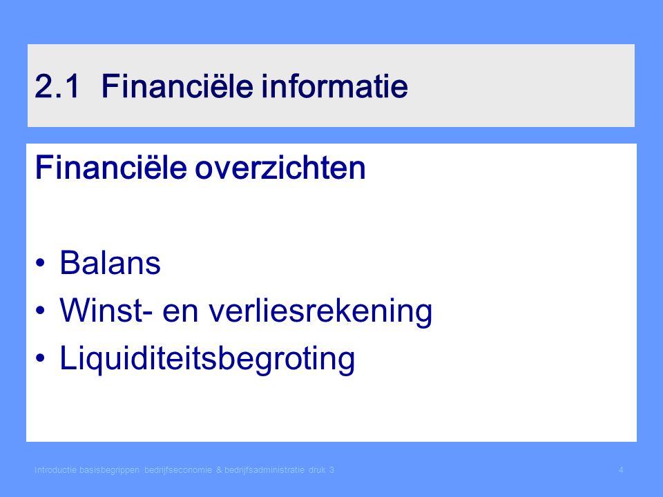 Introductie basisbegrippen bedrijfseconomie & bedrijfsadministratie druk 34 2.1Financiële informatie Financiële overzichten Balans Winst- en verliesrekening Liquiditeitsbegroting