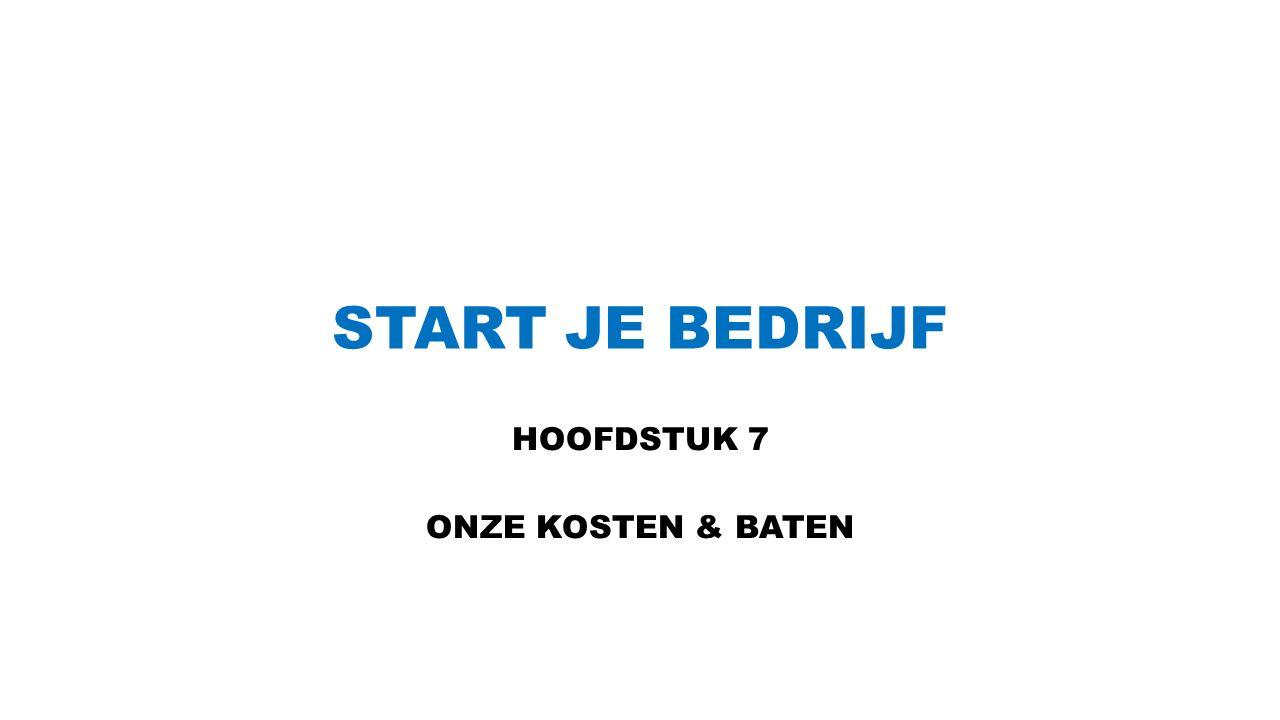 START JE BEDRIJF HOOFDSTUK 7 ONZE KOSTEN & BATEN