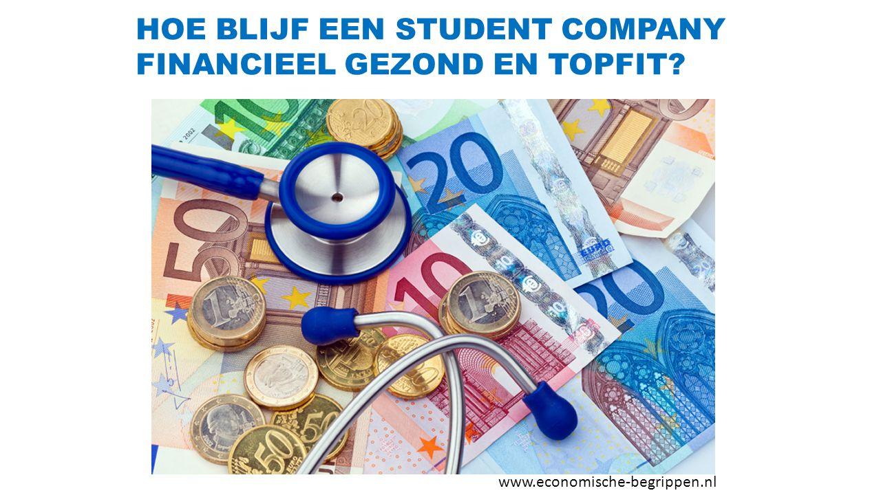 HOE BLIJF EEN STUDENT COMPANY FINANCIEEL GEZOND EN TOPFIT? www.economische-begrippen.nl