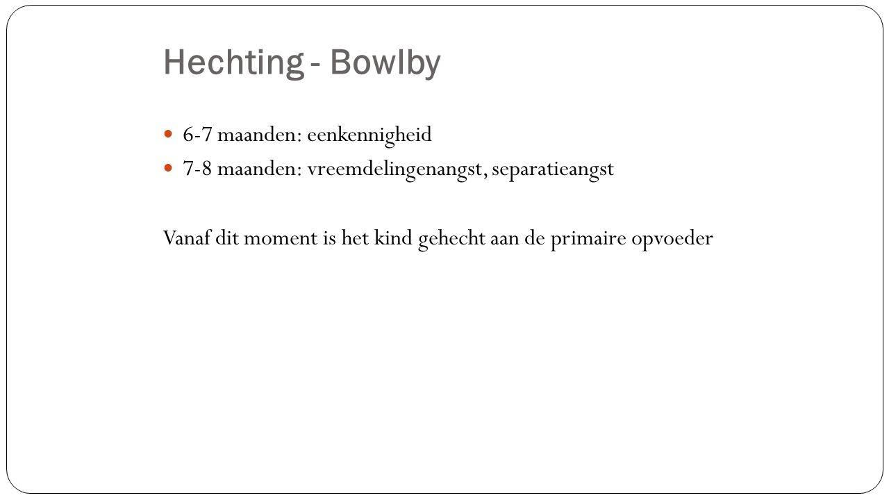 Hechting - Bowlby 6-7 maanden: eenkennigheid 7-8 maanden: vreemdelingenangst, separatieangst Vanaf dit moment is het kind gehecht aan de primaire opvoeder